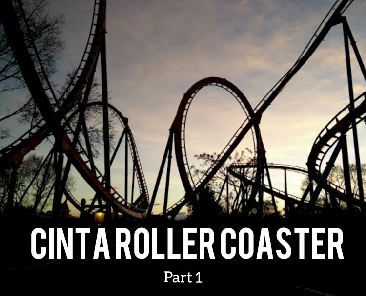 CINTA ROLLERCOASTER (Part 1)